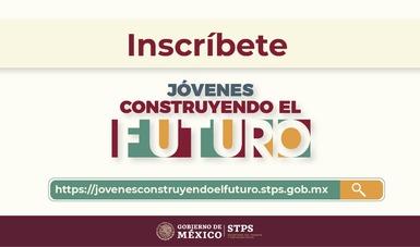 Abre Jóvenes Construyendo el Futuro etapa de inscripción
