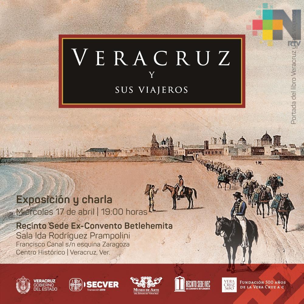 Presenta IVEC exposición Veracruz y sus viajeros