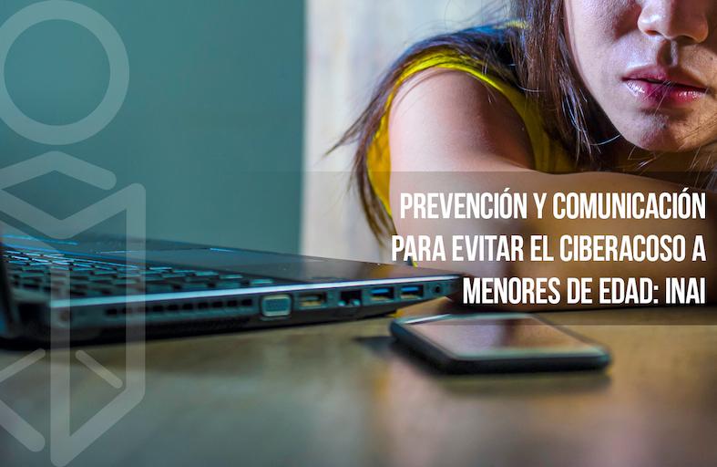 Prevención y comunicación para evitar el ciberacoso a menores de edad: INAI